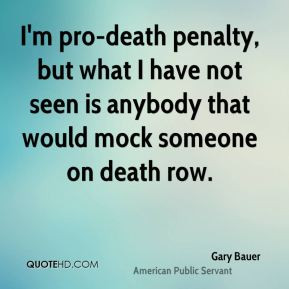 Gary Bauer - I'm pro-death penalty, but what I have not seen is ...