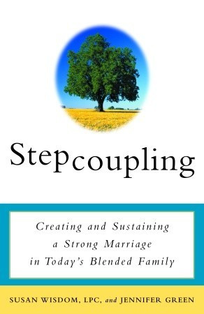 ... : Creating and Sustaining a Strong Marriage in Today's Blended Family