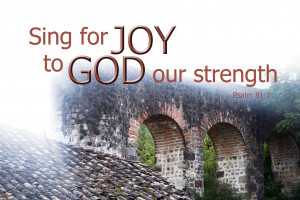 Sing-for-joy-to-God-our-strength-Psalm-81-1.jpg