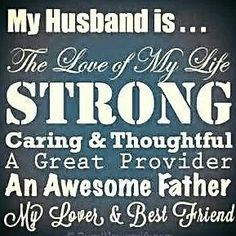 My Husband is... The love of my life, strong, caring & thoughtful, a ...