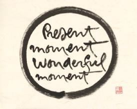 25 Jun Present Moment, Wonderful Moment