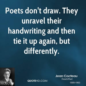 Poets don't draw. They unravel their handwriting and then tie it up ...