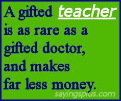 The Best Teacher appreciation sayings and quotes about teachers: