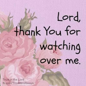 Lord, thank you for watching over me.