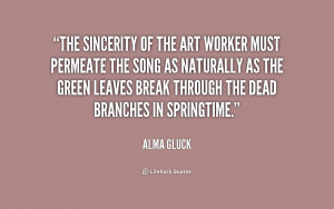 The sincerity of the art worker must permeate the song as ...