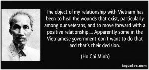 The object of my relationship with Vietnam has been to heal the wounds ...