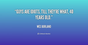 quote-Wes-Borland-guys-are-idiots-till-theyre-what-40-236238.png