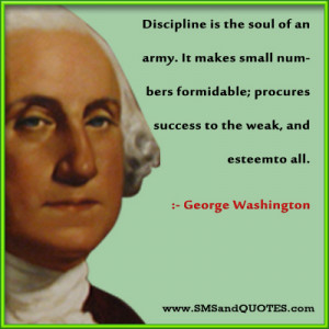 Discipline is the soul of an army. It makes small numbers formidable ...