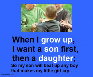 Daughter Quotes in English; When I grow up, I want a son first, then a ...