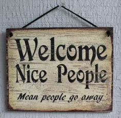 mean people quotes | NEW Welcome Nice People Mean People Go Away Quote ...