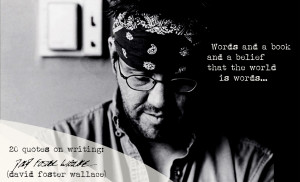 David Foster Wallace's 20 Quotes on Writing