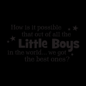 Quotes About Little Boys We got the best little boys