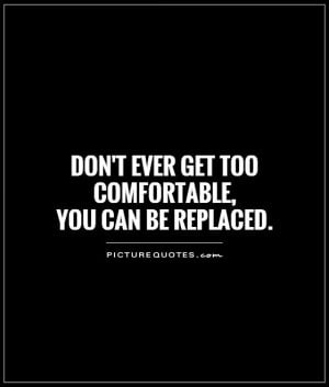 Work Quotes Being Replaced Quotes Comfortable Quotes