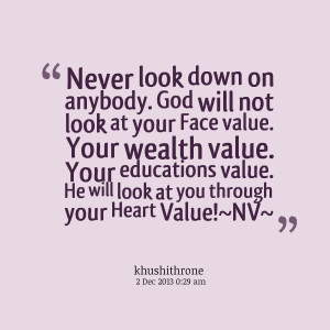 Quotes Picture: never look down on anybody god will not look at your ...