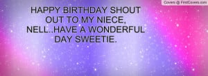 HAPPY BIRTHDAY SHOUT OUT TO MY NIECE, NELL..HAVE A WONDERFUL DAY ...