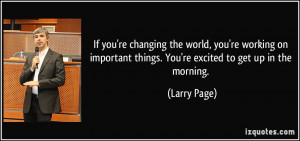 quote-if-you-re-changing-the-world-you-re-working-on-important-things ...