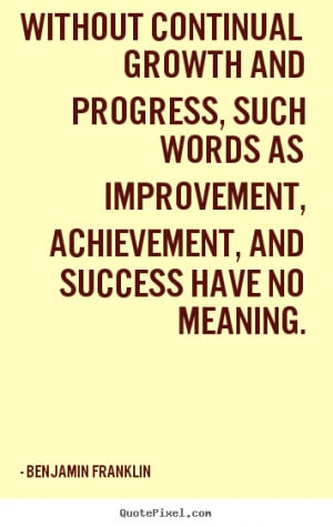 Without Continual Growth And Progress Such Words As Improvement ...
