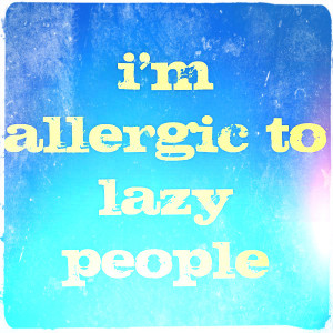 Allergic To Lazy People