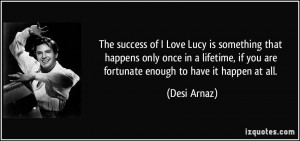 of I Love Lucy is something that happens only once in a lifetime ...