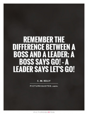 ... boss-and-a-leader-a-boss-says-go-a-leader-says-lets-go-quote-1.jpg