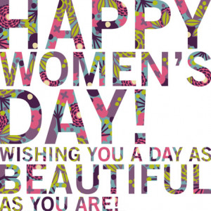 Happy Women's Day! Wishing you a day as beautiful as you are! Images