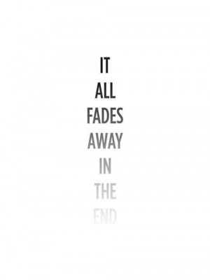 ... famous fades depressing quotes worries 4000 be ok intheend fades away
