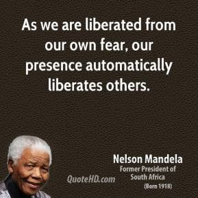nelson-mandela-quote-as-we-are-liberated-from-our-own-fear-our ...