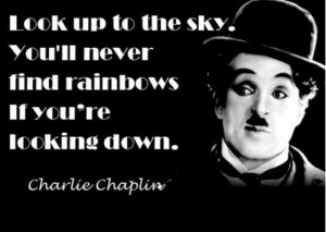Look Up to the Sky.You'll Never Find Rainbows If You're Looking ...
