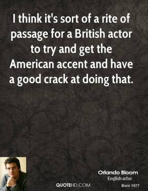 Orlando Bloom - I think it's sort of a rite of passage for a British ...