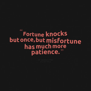 fortune knocks but once but misfortune has much more patience quotes ...