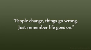 on quotes quotes about change 4 life goes on quotes