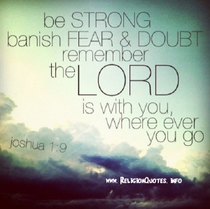 Remember the Lord is with you wherever you go!