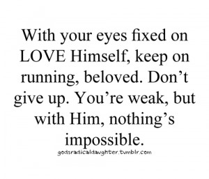 ... . Don't give up. You're weak, but with him, nothing's impossible