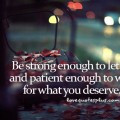 Be strong enough to let go love quotes