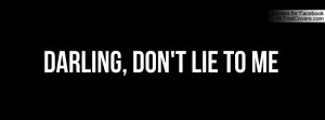 Darling, Don't Lie To Me Profile Facebook Covers