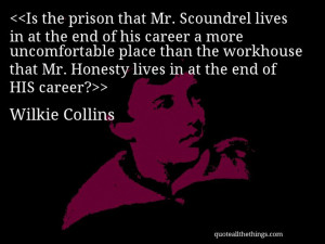 Wilkie Collins - quote-Is the prison that Mr. Scoundrel lives in at ...