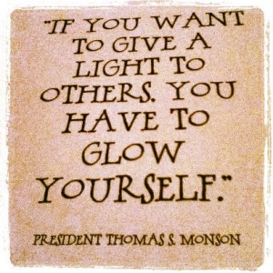 If you want to give a light to others, you have to glow yourself ...