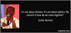 More LeVar Burton Quotes