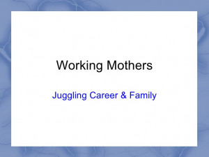 Working mothers-Juggling career & family