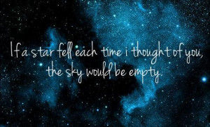 If a star fell each time I thought of you, the sky would be empty.