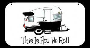 Funny RV Signs http://rvcampingsigns.com/store/products/how-we-roll-11 ...