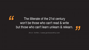 Quotes on Education The illiterate of the 21st century won't be those ...