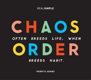 Chaos often breeds life, when order breeds habit.