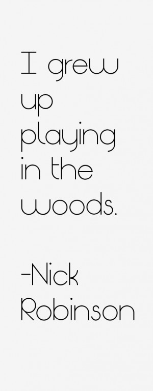 grew up playing in the woods.