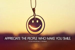 Appreciate the people who make you smile