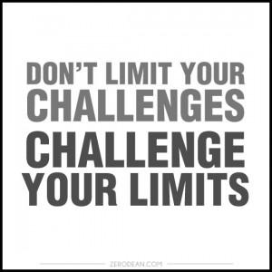Don't limit your challenges. Challenge your limits.'