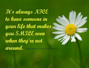 quotes its always nice to have someone in your life that makes ...