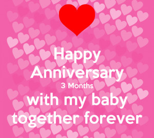 love quotes 3 month anniversary happy anniversary my baby quotes ...