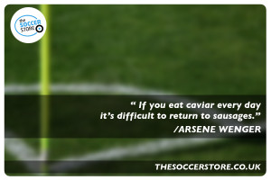 """... day it's difficult to return to sausages."""" – Arsene Wenger Quote"""