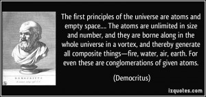 The first principles of the universe are atoms and empty space.... The ...